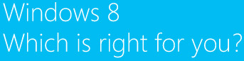 Windows 8 Which is right for you?