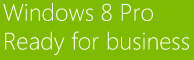 Windows 8 Pro Ready for business