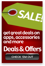 Get great deals on apps, accessories and more. See our Deals & Offers page.