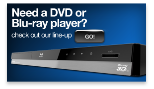 Need a DVD or Blu-ray Player? Check our line-up »