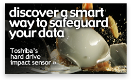 Discover a way to safeguard your data. Toshiba's hard drive impact sensor »