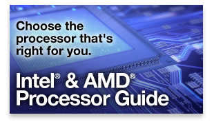 Choose the processor thats right for you. Intel® and AMD® processor guide. Click Here »