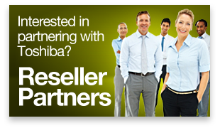 Interested in partnering with Toshiba? Learn about reseller partners »