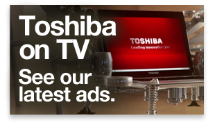 Toshiba on TV. See our latest ads »