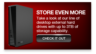 Need extra data storeage without the portability? Take a look at our Desktop External Hard Drives.