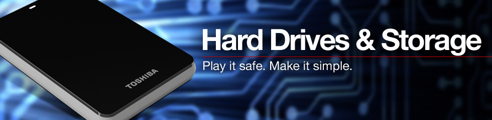 Hard Drives & Storage. Play it safe. Make it simple.
